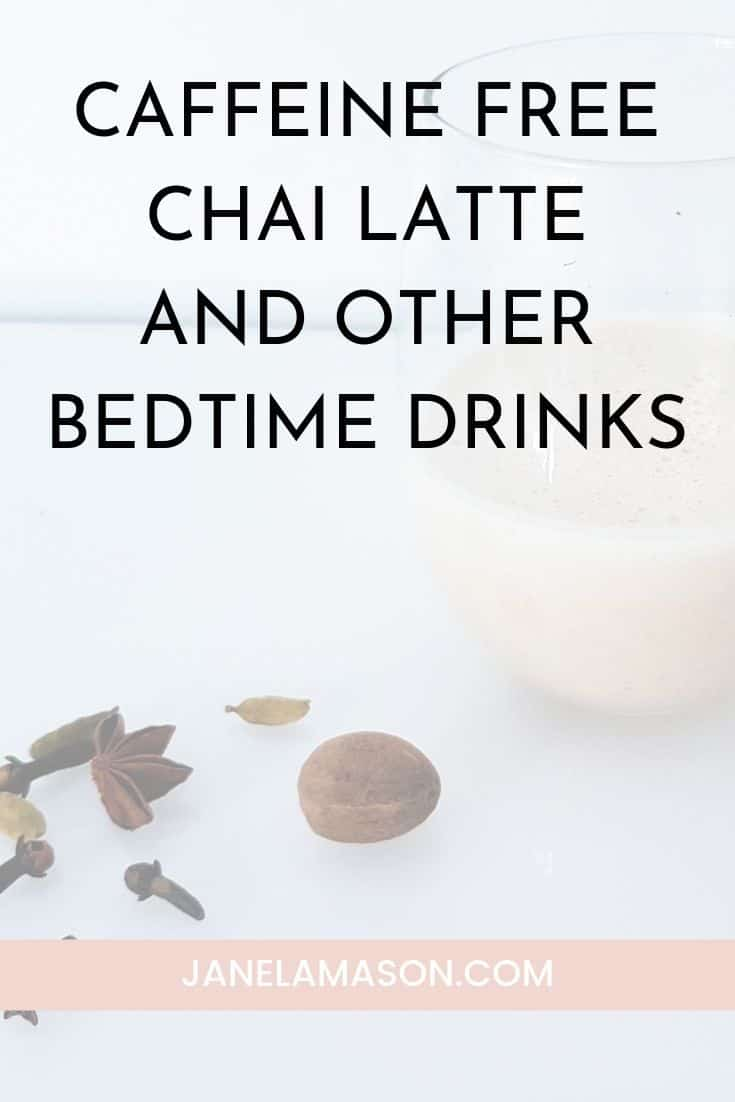 Caffeine chai latte and other bedtime drinks