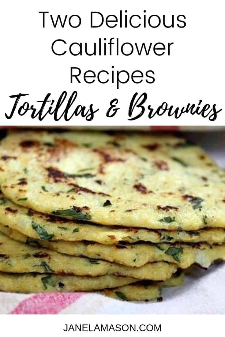 Cauliflower Tortillas And Cauliflower Brownies Recipes