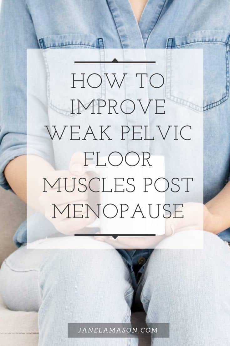 How To Improve Weak Pelvic Floor Muscles Post Menopause